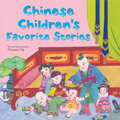 Chinese Children's Favorite Stories By Yip, Mingmei/ Yip, Mingmei (ILT)